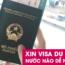 Xin visa du lịch nước nào dễ nhất? Hồ sơ gồm những gì?